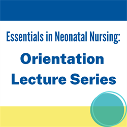 Essentials of Neonatal Nursing - Orientation Lecture Series Module 10: Pulmonary issues - Streaming Video