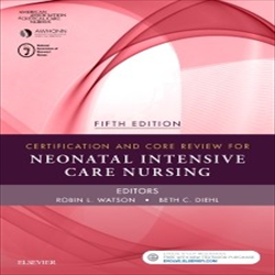 Certification and Core Review for Neonatal Intensive Care Nursing, 5th Edition