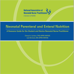 Neonatal Parenteral and Enteral Nutrition: A Resource Guide for the Student and Novice Neonatal Nurse Practitioner